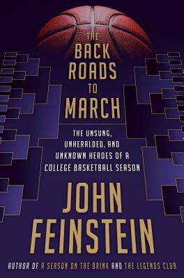 The Back Roads to March: The Unsung, Unheralded, and Unknown Heroes of a College Basketball Season