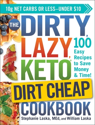 The Dirty, Lazy, Keto Dirt Cheap Cookbook: 100 Easy Recipes to Save Money & Time!