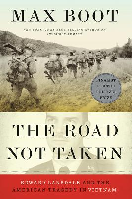The Road Not Taken: Edward Lansdale and the American Tragedy in Vietnam