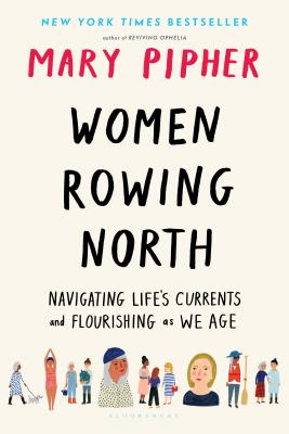 Women Rowing North: Navigating the Challenges to Our Selves as We Age