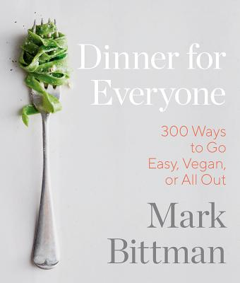 Dinner for Everyone: 300 Ways to Go Easy, Vegan, or All Out