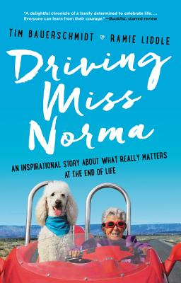 Driving Miss Norma: An Inspirational Story about What Really Matters at the End of Life