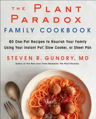The Plant Paradox Family Cookbook: 80 Ways to Feed a Crowd Using Your Instant Pot, Slow Cooker, or Dutch Oven