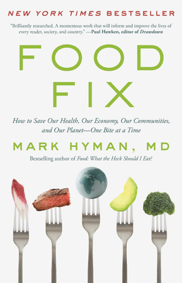 Food Fix: How to Save Our Health, Our Economy, Our Environment, and Our Communities--One Bite at a Time