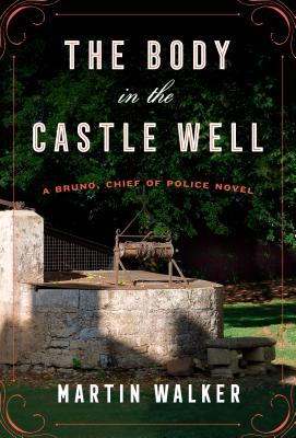 The Body in the Castle Well: A Bruno, Chief of Police Novel