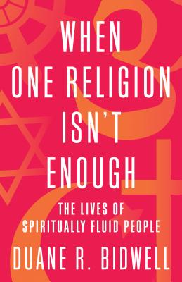 When One Religion Isn't Enough: Hinjews, Buddhist-Christians, and Other Spiritually Fluid People