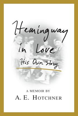 Hemingway in Love: His Own Story