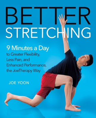 Better Stretching: 9 Minutes a Day to Greater Flexibility, Less Pain, and Improved Performance