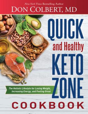 Quick and Healthy Keto Zone Cookbook: The Holistic Lifestyle for Losing Weight, Increasing Energy, and Feeling Great