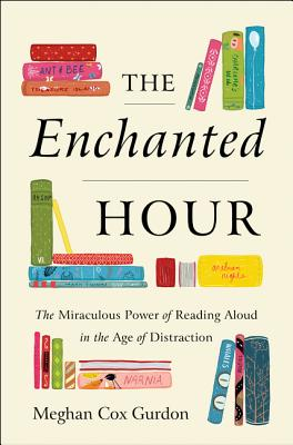 The Enchanted Hour: The Power of Reading Aloud in an Age of Distraction