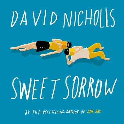 Sweet Sorrow: The Long-Awaited New Novel from the Best-Selling Author of One Day