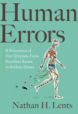 Human Errors: A Panorama of Our Defects, from Broken Genes to Pointless Bones