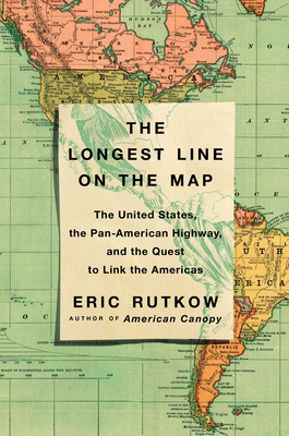 The Longest Line on the Map: The United States and the Quest to Link the Americas
