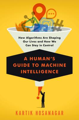 A Human's Guide to Machine Intelligence: How Algorithms Are Shaping Our Lives and What We Can Do to Control Them