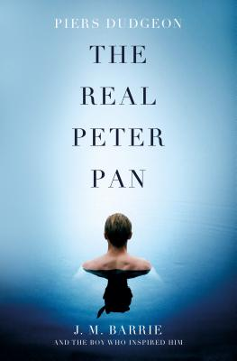 The Real Peter Pan: J. M. Barrie and the Boy Who Inspired Him