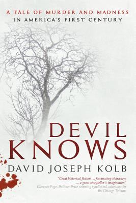 Devil Knows: A Tale of Murder and Madness in America's First Century
