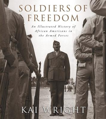 Soldiers of Freedom: An Illustrated History of African Americans in the Armed Forces