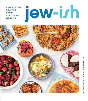 Jew-Ish: A Cookbook: Reinvented Recipes from a Modern Mensch