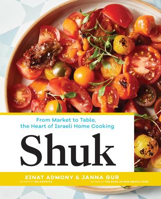 Shuk: The Heart of Israeli Cooking