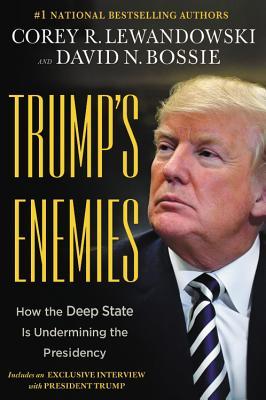 Trump's Enemies: How the Deep State Is Undermining President Trump