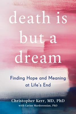 Death Is But a Dream: Finding Hope and Meaning at Life's End
