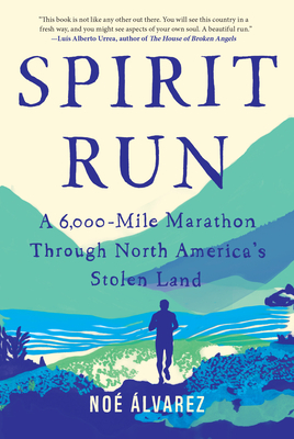 Spirit Run: A 6000-Mile Marathon Through North America's Stolen Land