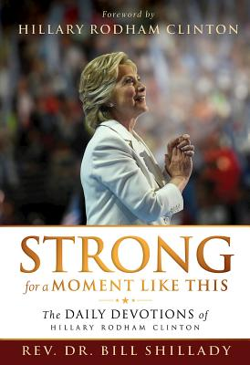 Strong for a Moment Like This: The Daily Devotions of Hillary Rodham Clinton