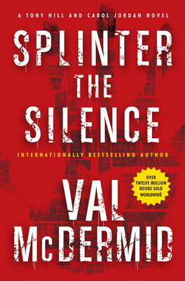 Splinter the Silence: A Tony Hill and Carol Jordan Novel