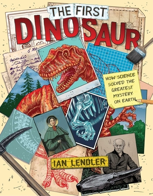 The First Dinosaur: How Science Solved the World's Greatest Mysteries