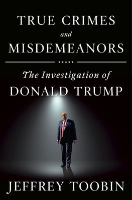 True Crimes and Misdemeanors: The Investigation of Donald Trump