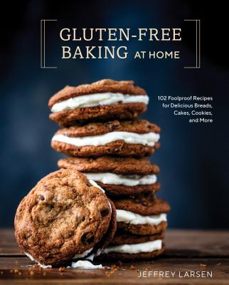 Gluten-Free Baking at Home: 89 Never-Fail, Totally Delicious Recipes for Breads, Cakes, Cookies, and More