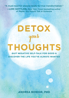 Detox Your Thoughts: Quit Negative Self-Talk for Good and Discover the Life You've Always Wanted (Self-Help Book for Overcoming Anxiety and