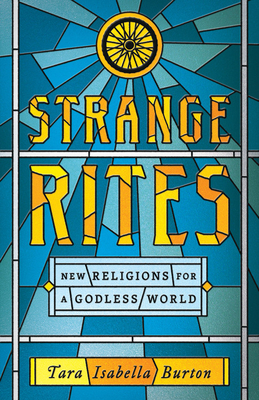 Strange Rites: New Religions in a Godless Age