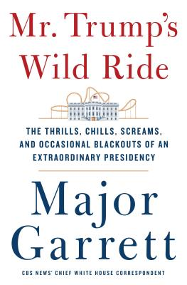 Mr. Trump's Wild Ride: The Thrills, Chills, Screams, and Occasional Blackouts of His Extraordinary First Year in Office