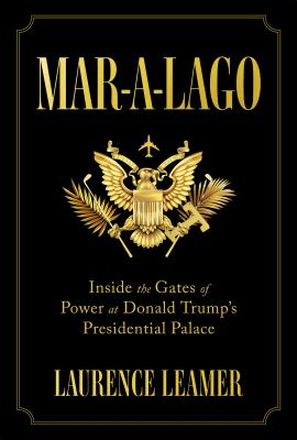 Mar-A-Lago: Inside the Gates of Power at Donald Trump's Presidential Palace