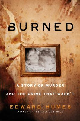 Burned: A True Story of a Murder and the Crime That Wasn't