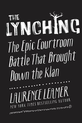 The Lynching: The Epic Courtroom Battle That Brought Down the Klan