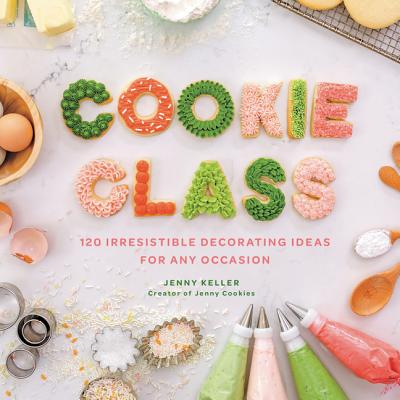 Cookie Class: 135 Irresistible Decorating Ideas for Any Occasion