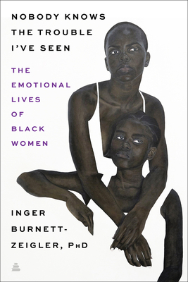 Nobody Knows the Trouble I've Seen: Exploring the Emotional Lives of Black Women