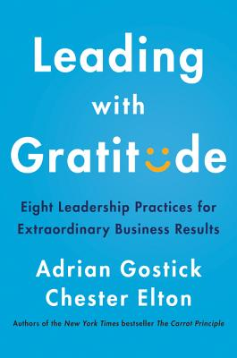 Leading with Gratitude: 8 Leadership Practices for Extraordinary Business Results