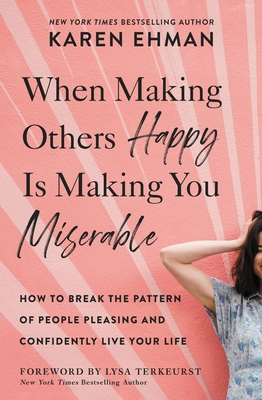When Making Others Happy Is Making You Miserable: How to Break the Pattern of People-Pleasing and Confidently Live Your Life