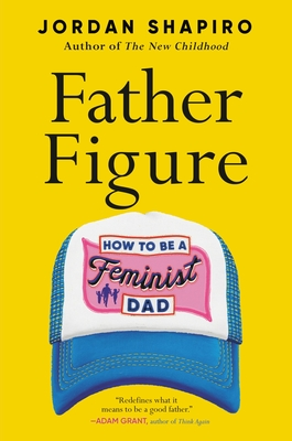 Father Figure: How to Be a Feminist Dad