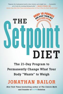 The Setpoint Diet: Boost Your Metabolism to Drop Your Weight Through the Power of Sane Eating Power of Sane Eating