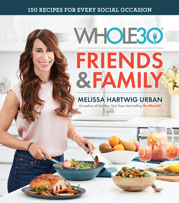 The Whole30 Friends and Family: 150 Recipes for Every Social Occasion