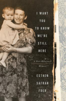 I Want You to Know We're Still Here: A Post-Holocaust Memoir of Family