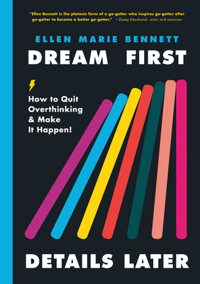 Dream First, Details Later: How to Quit Overthinking and Make It Happen!