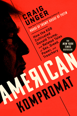 American Kompromat: How the KGB Pursued Donald Trump, and Related Tales of Sex, Greed, Power, and Treachery