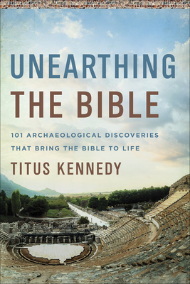 How Archaeology Confirms the Story of the Bible: 101 Great Discoveries and What They Mean to Us