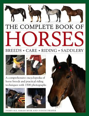 The Complete Book of Horses: Breeds, Care, Riding, Saddlery: A Comprehensive Encyclopedia of Horse Breeds and Practical Riding Techniques with 1500 Ph