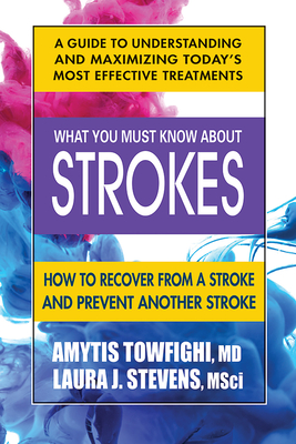 What You Must Know about Strokes: How to Recover from a Stroke and Prevent Another Stroke